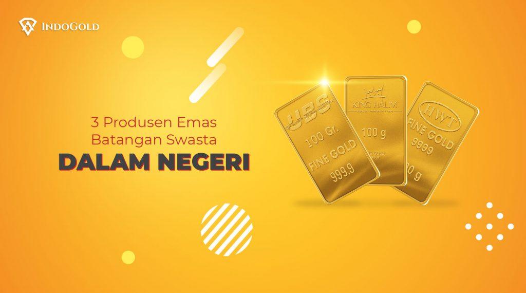 Mengenal tiga produsen emas batang swasta dalam negeri, emas batang Untuk Bersama sejahtera, King halim, HWT