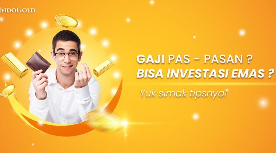 Tips Investasi emas untuk kamu yang memiliki gaji pas-pasan