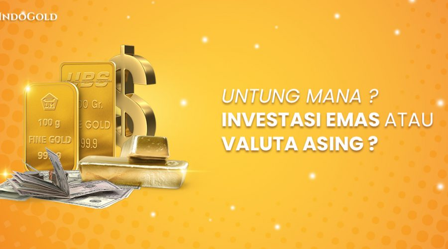 Untung investasi emas atau dollar?